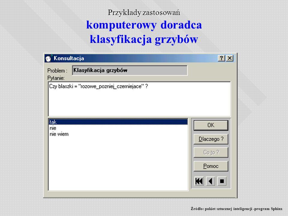 Przykłady zastosowań Przykłady zastosowań komputerowy doradca klasyfikacja grzybów Źródło: pakiet sztucznej inteligencji -program Sphinx