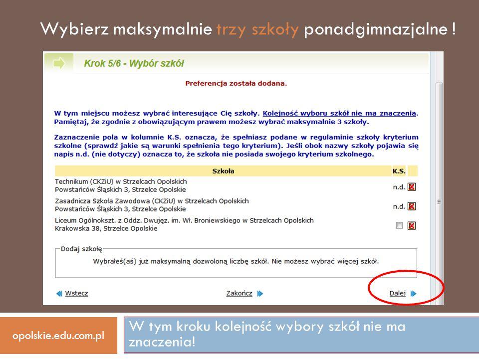 W tym kroku kolejność wybory szkół nie ma znaczenia! opolskie.edu.com.pl Wybierz maksymalnie trzy szkoły ponadgimnazjalne !