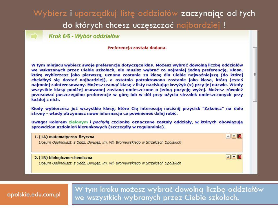 W tym kroku możesz wybrać dowolną liczbę oddziałów we wszystkich wybranych przez Ciebie szkołach. opolskie.edu.com.pl Wybierz i uporządkuj listę oddzi