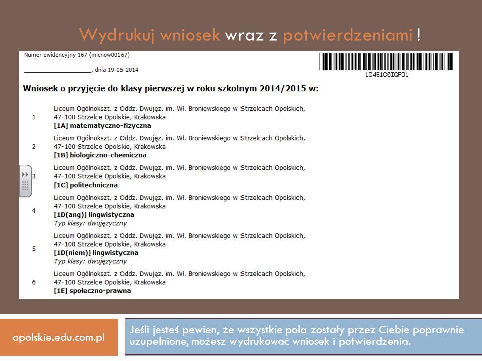 Jeśli jesteś pewien, że wszystkie pola zostały przez Ciebie poprawnie uzupełnione, możesz wydrukować wniosek i potwierdzenia. opolskie.edu.com.pl Wydr