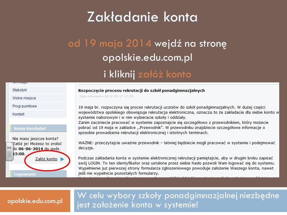 W celu wybory szkoły ponadgimnazjalnej niezbędne jest założenie konta w systemie! Zakładanie konta od 19 maja 2014 wejdź na stronę opolskie.edu.com.pl