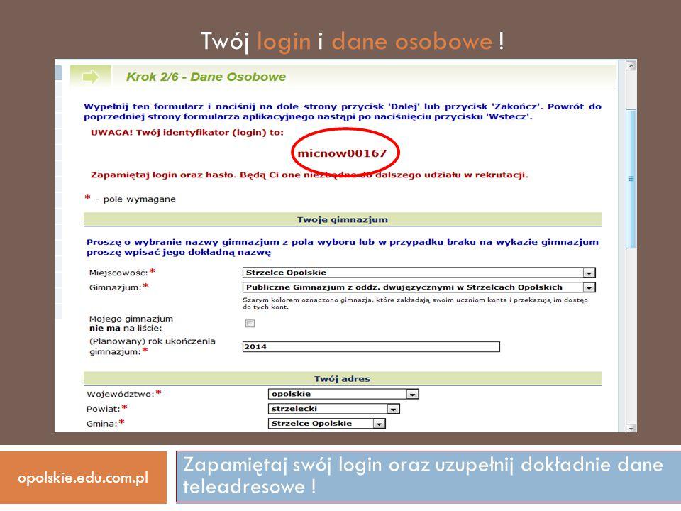 Zapamiętaj swój login oraz uzupełnij dokładnie dane teleadresowe ! Twój login i dane osobowe ! opolskie.edu.com.pl