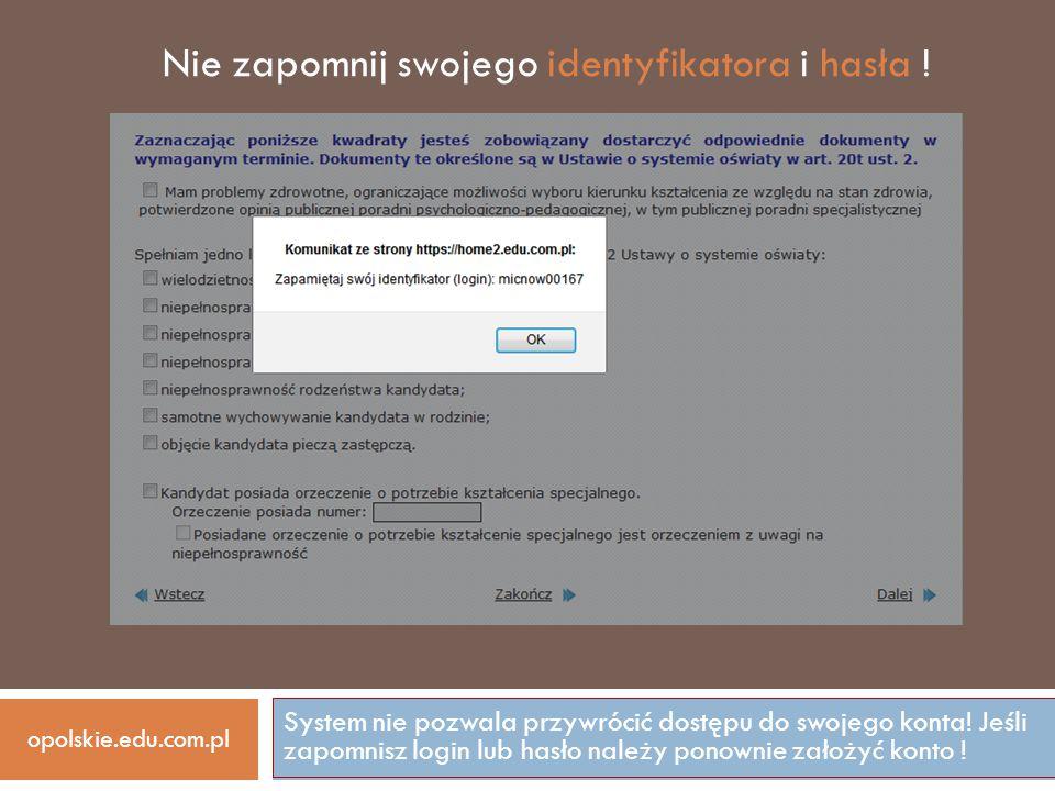 System nie pozwala przywrócić dostępu do swojego konta! Jeśli zapomnisz login lub hasło należy ponownie założyć konto ! opolskie.edu.com.pl Nie zapomn