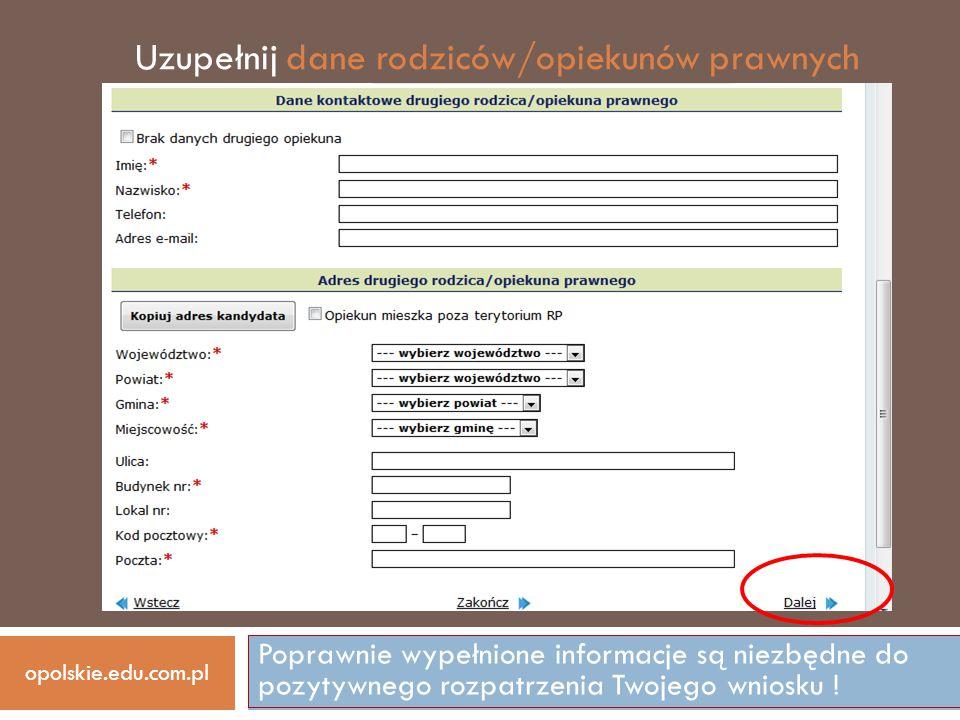 Poprawnie wypełnione informacje są niezbędne do pozytywnego rozpatrzenia Twojego wniosku ! opolskie.edu.com.pl Uzupełnij dane rodziców/opiekunów prawn
