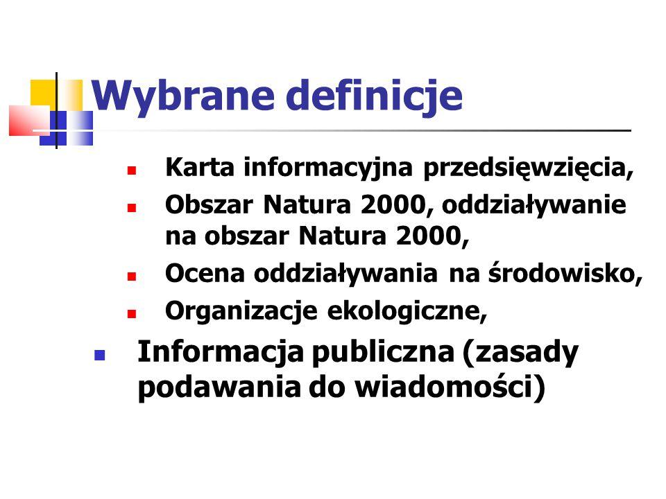 Wybrane definicje Karta informacyjna przedsięwzięcia, Obszar Natura 2000, oddziaływanie na obszar Natura 2000, Ocena oddziaływania na środowisko, Organizacje ekologiczne, Informacja publiczna (zasady podawania do wiadomości)