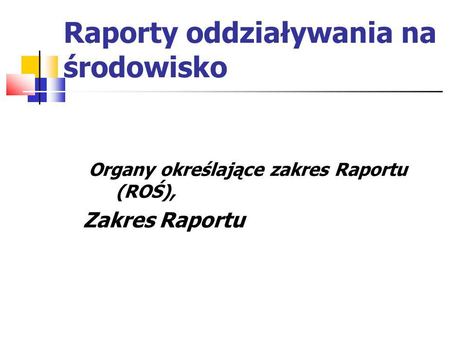 Raporty oddziaływania na środowisko Organy określające zakres Raportu (ROŚ), Zakres Raportu