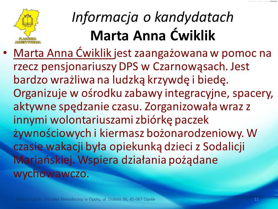 ©Wojewódzki Ośrodek Metodyczny w Opolu, ul. Dubois 36, 45-067 Opole 11 Informacja o kandydatach Marta Anna Ćwiklik Marta Anna Ćwiklik jest zaangażowan