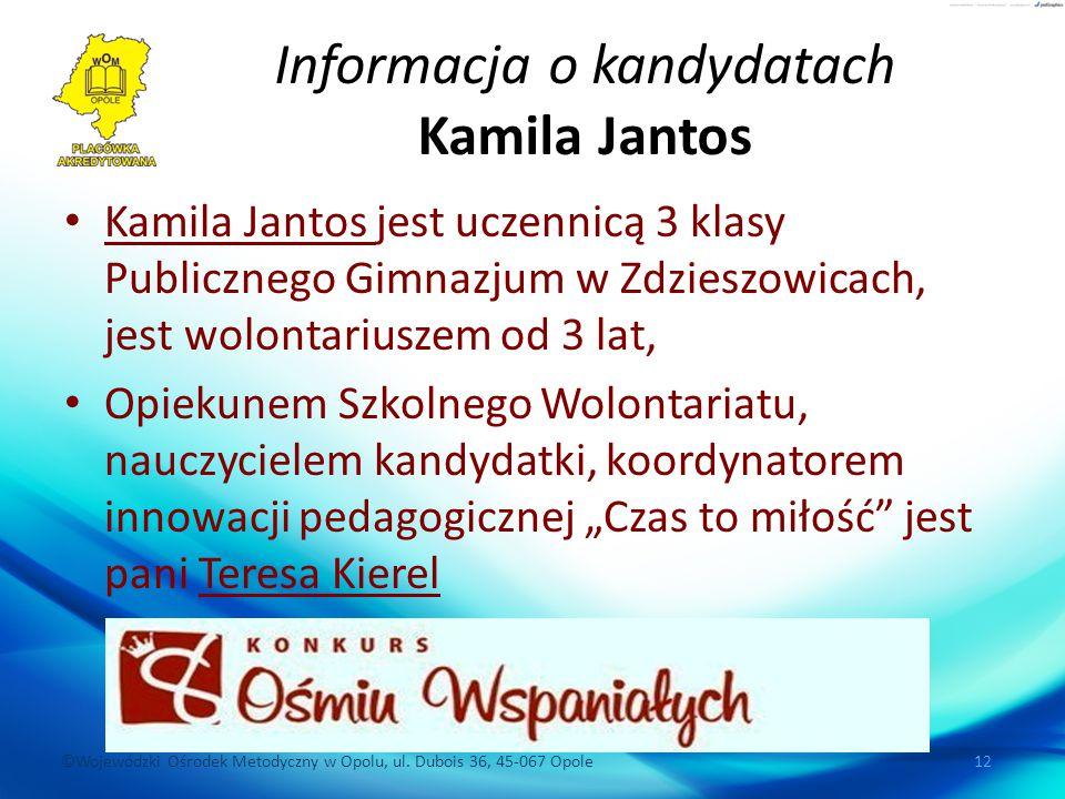 ©Wojewódzki Ośrodek Metodyczny w Opolu, ul. Dubois 36, 45-067 Opole 12 Informacja o kandydatach Kamila Jantos Kamila Jantos jest uczennicą 3 klasy Pub