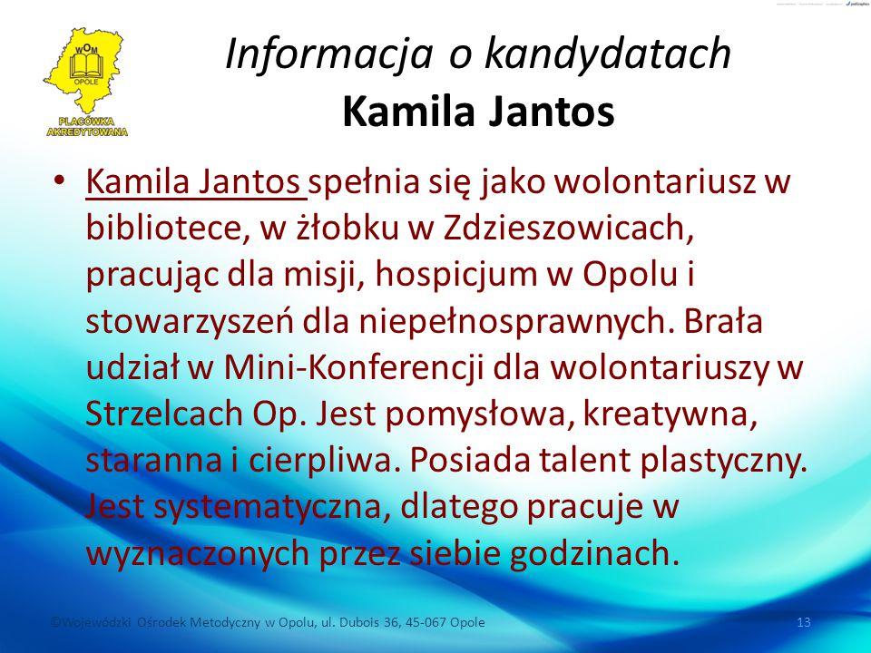 ©Wojewódzki Ośrodek Metodyczny w Opolu, ul. Dubois 36, 45-067 Opole 13 Informacja o kandydatach Kamila Jantos Kamila Jantos spełnia się jako wolontari
