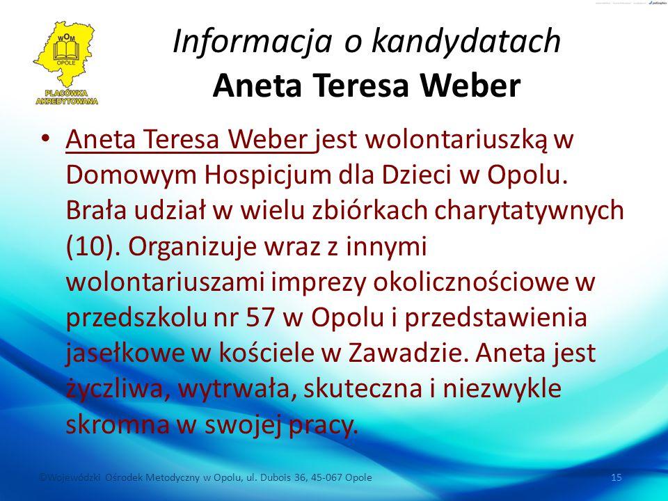 ©Wojewódzki Ośrodek Metodyczny w Opolu, ul. Dubois 36, 45-067 Opole 15 Informacja o kandydatach Aneta Teresa Weber Aneta Teresa Weber jest wolontarius