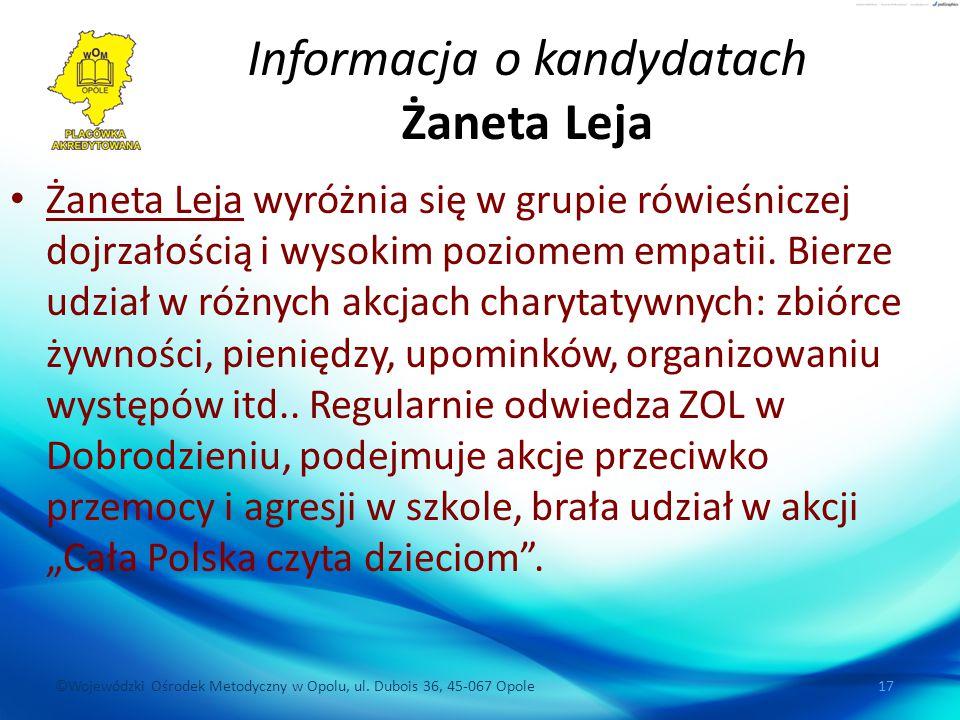 ©Wojewódzki Ośrodek Metodyczny w Opolu, ul. Dubois 36, 45-067 Opole 17 Informacja o kandydatach Żaneta Leja Żaneta Leja wyróżnia się w grupie rówieśni