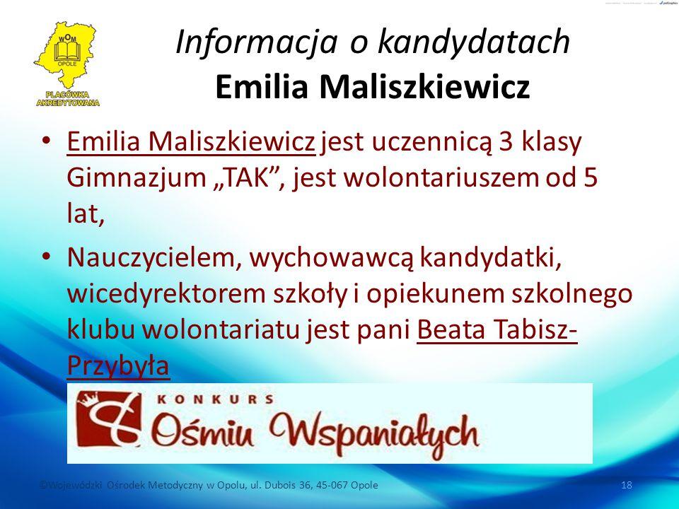 ©Wojewódzki Ośrodek Metodyczny w Opolu, ul. Dubois 36, 45-067 Opole 18 Informacja o kandydatach Emilia Maliszkiewicz Emilia Maliszkiewicz jest uczenni