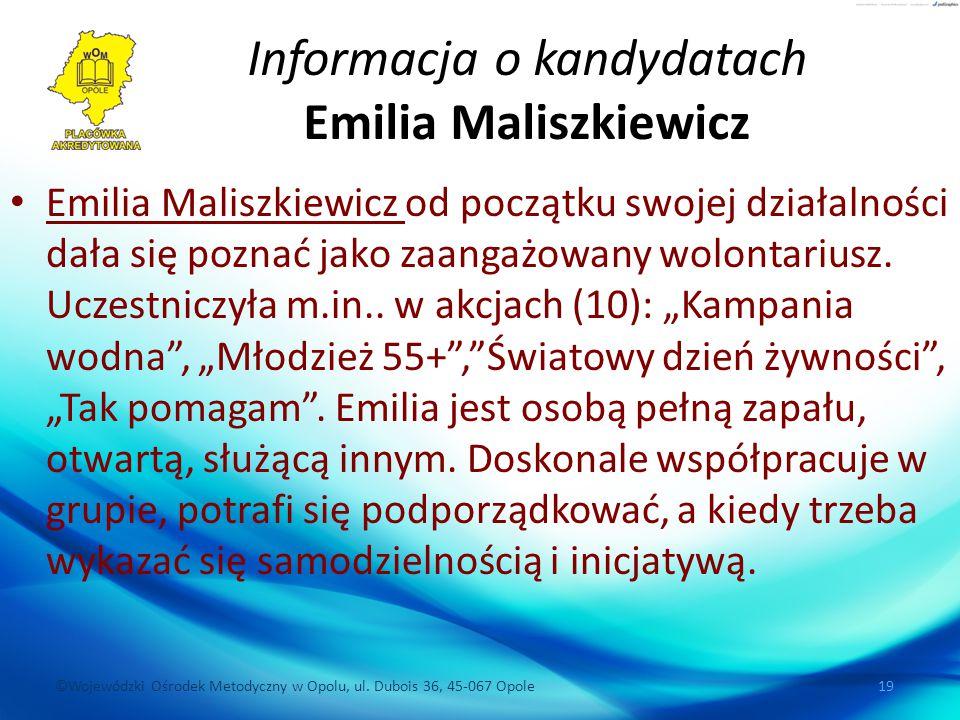 ©Wojewódzki Ośrodek Metodyczny w Opolu, ul. Dubois 36, 45-067 Opole 19 Informacja o kandydatach Emilia Maliszkiewicz Emilia Maliszkiewicz od początku