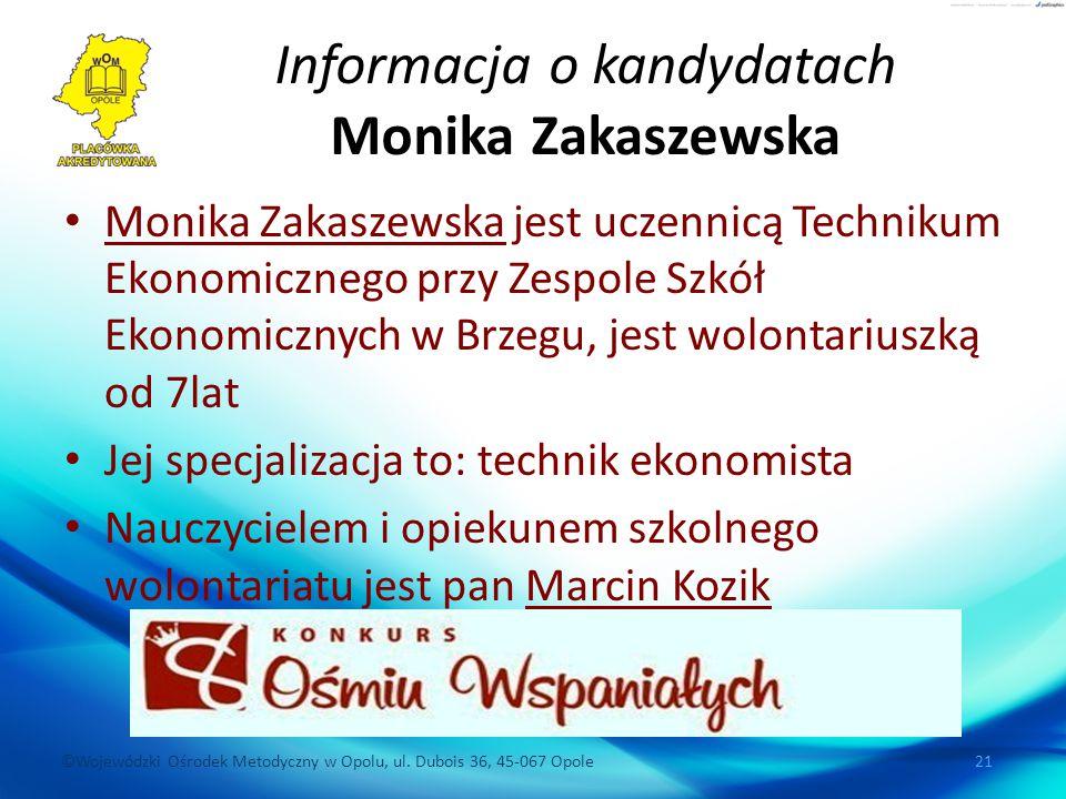 ©Wojewódzki Ośrodek Metodyczny w Opolu, ul. Dubois 36, 45-067 Opole 21 Informacja o kandydatach Monika Zakaszewska Monika Zakaszewska jest uczennicą T