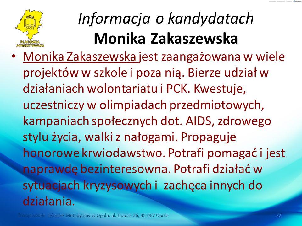 ©Wojewódzki Ośrodek Metodyczny w Opolu, ul. Dubois 36, 45-067 Opole 22 Informacja o kandydatach Monika Zakaszewska Monika Zakaszewska jest zaangażowan