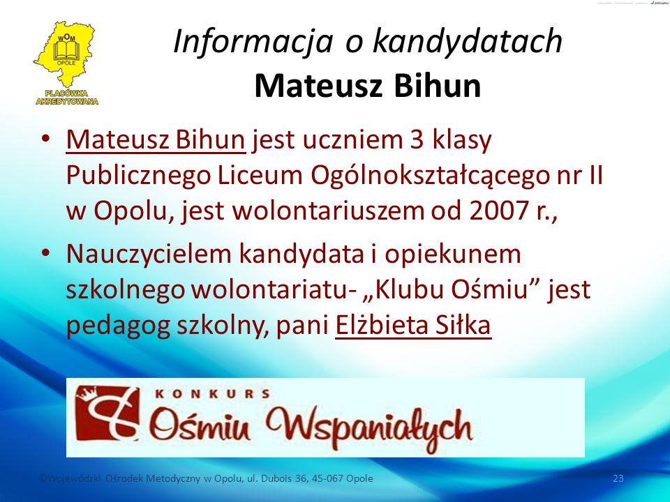 ©Wojewódzki Ośrodek Metodyczny w Opolu, ul. Dubois 36, 45-067 Opole 23 Informacja o kandydatach Mateusz Bihun Mateusz Bihun jest uczniem 3 klasy Publi