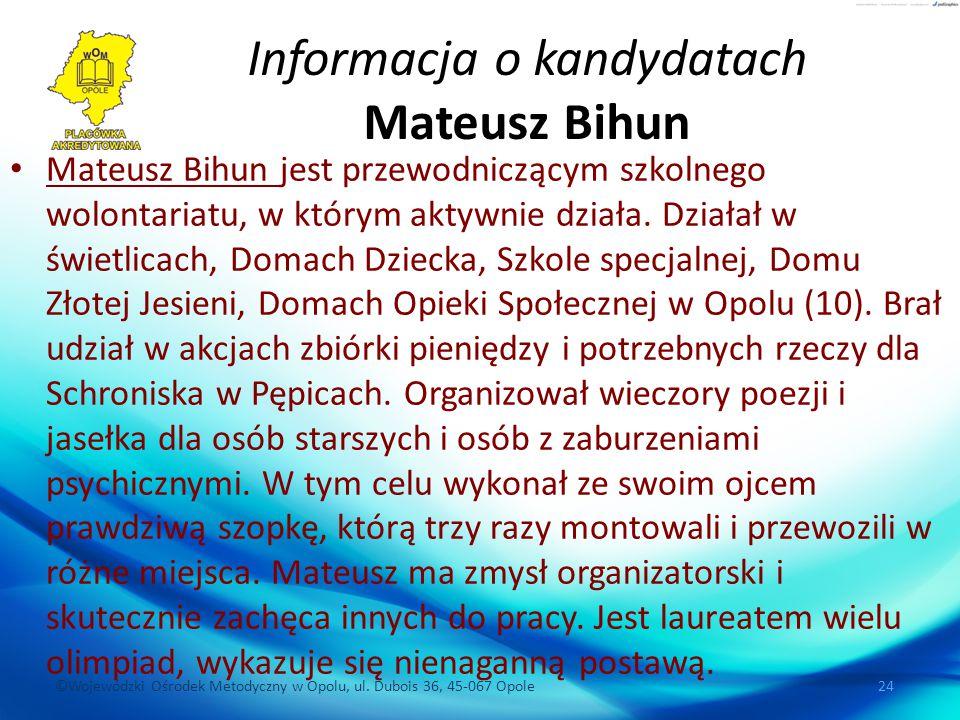 ©Wojewódzki Ośrodek Metodyczny w Opolu, ul. Dubois 36, 45-067 Opole 24 Informacja o kandydatach Mateusz Bihun Mateusz Bihun jest przewodniczącym szkol