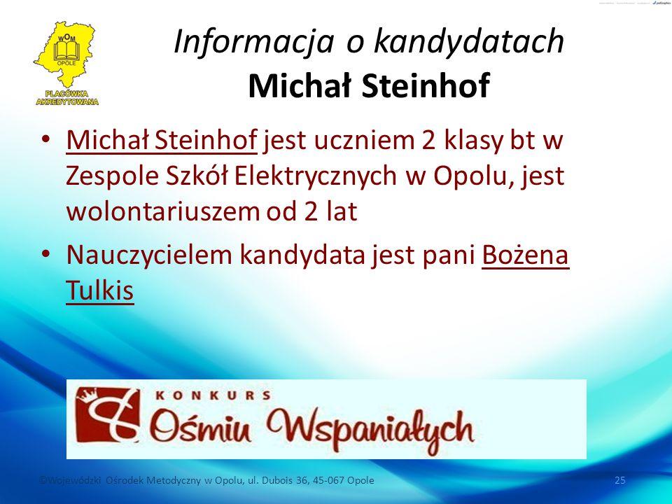 ©Wojewódzki Ośrodek Metodyczny w Opolu, ul. Dubois 36, 45-067 Opole 25 Informacja o kandydatach Michał Steinhof Michał Steinhof jest uczniem 2 klasy b