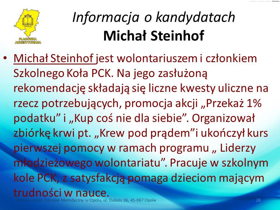 ©Wojewódzki Ośrodek Metodyczny w Opolu, ul. Dubois 36, 45-067 Opole 26 Informacja o kandydatach Michał Steinhof Michał Steinhof jest wolontariuszem i
