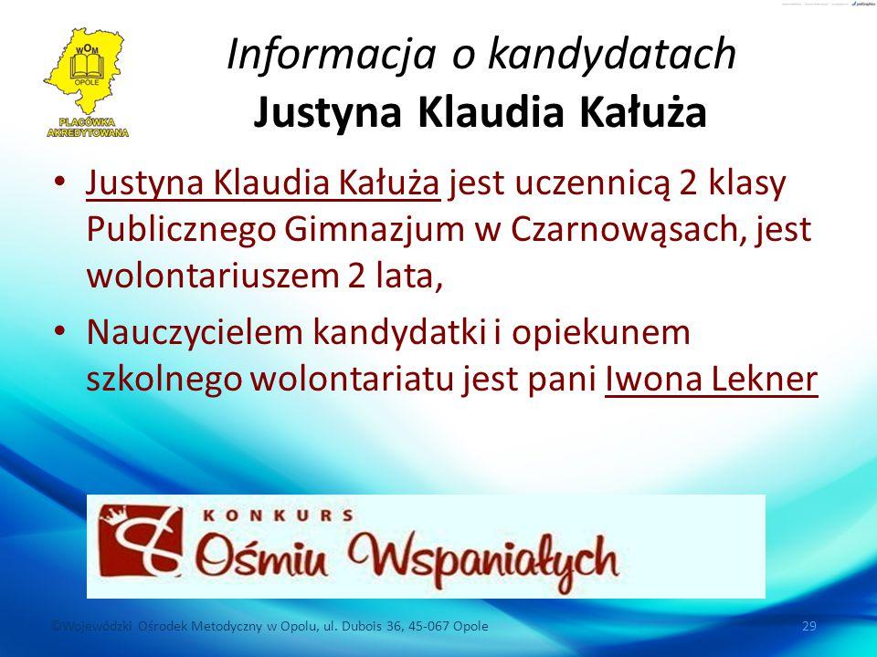©Wojewódzki Ośrodek Metodyczny w Opolu, ul. Dubois 36, 45-067 Opole 29 Informacja o kandydatach Justyna Klaudia Kałuża Justyna Klaudia Kałuża jest ucz