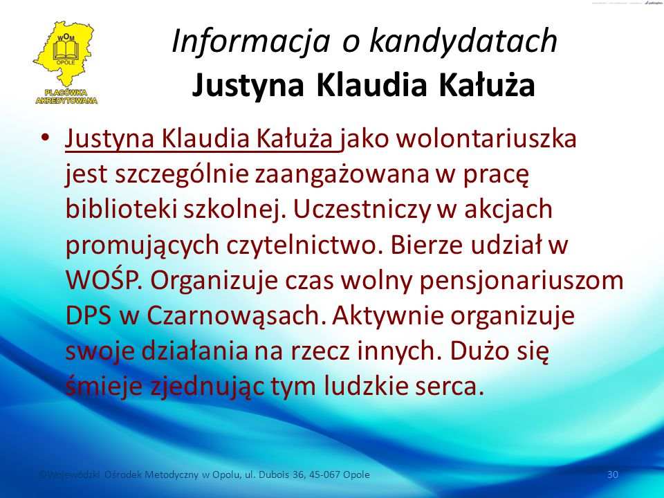 ©Wojewódzki Ośrodek Metodyczny w Opolu, ul. Dubois 36, 45-067 Opole 30 Informacja o kandydatach Justyna Klaudia Kałuża Justyna Klaudia Kałuża jako wol