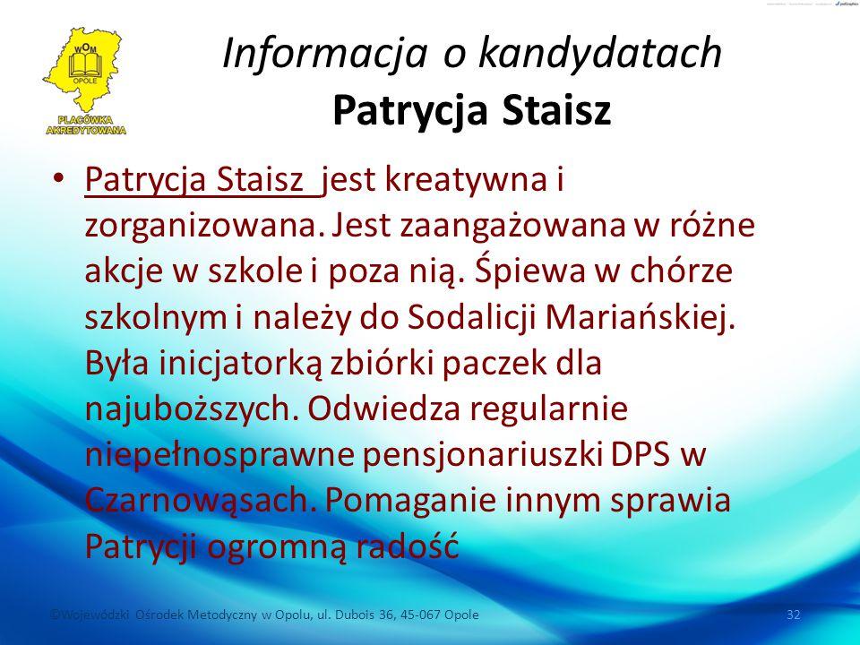 ©Wojewódzki Ośrodek Metodyczny w Opolu, ul. Dubois 36, 45-067 Opole 32 Informacja o kandydatach Patrycja Staisz Patrycja Staisz jest kreatywna i zorga
