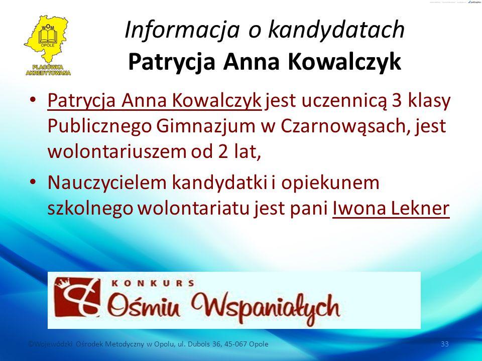 ©Wojewódzki Ośrodek Metodyczny w Opolu, ul. Dubois 36, 45-067 Opole 33 Informacja o kandydatach Patrycja Anna Kowalczyk Patrycja Anna Kowalczyk jest u