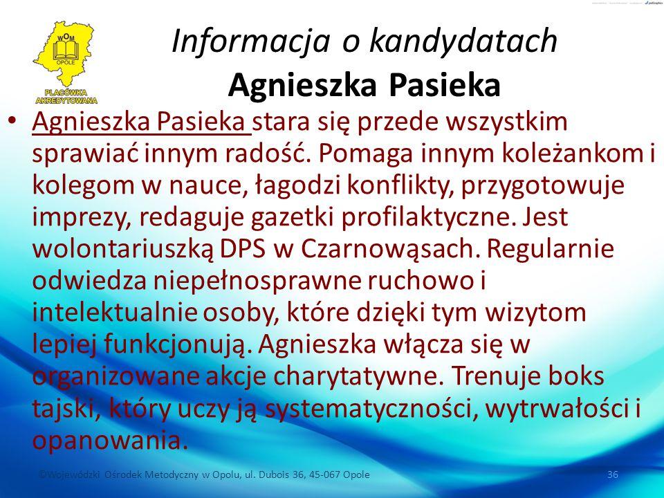 ©Wojewódzki Ośrodek Metodyczny w Opolu, ul. Dubois 36, 45-067 Opole 36 Informacja o kandydatach Agnieszka Pasieka Agnieszka Pasieka stara się przede w