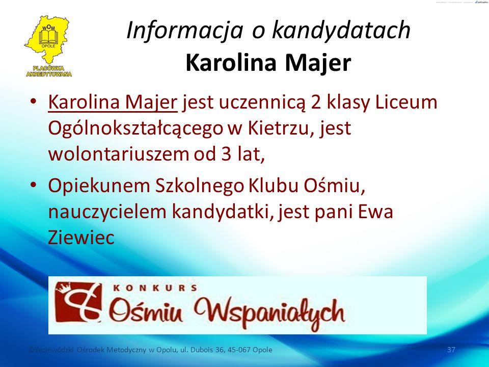©Wojewódzki Ośrodek Metodyczny w Opolu, ul. Dubois 36, 45-067 Opole 37 Informacja o kandydatach Karolina Majer Karolina Majer jest uczennicą 2 klasy L