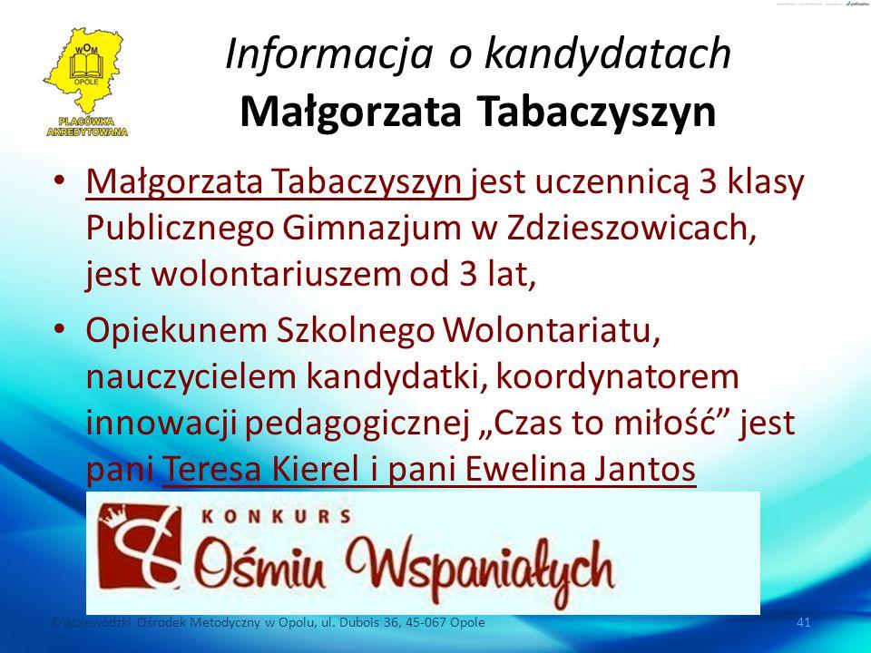 ©Wojewódzki Ośrodek Metodyczny w Opolu, ul. Dubois 36, 45-067 Opole 41 Informacja o kandydatach Małgorzata Tabaczyszyn Małgorzata Tabaczyszyn jest ucz
