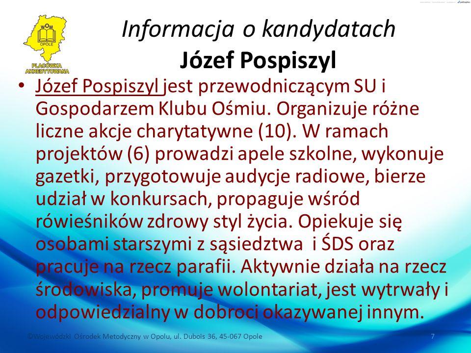 ©Wojewódzki Ośrodek Metodyczny w Opolu, ul. Dubois 36, 45-067 Opole 7 Informacja o kandydatach Józef Pospiszyl Józef Pospiszyl jest przewodniczącym SU