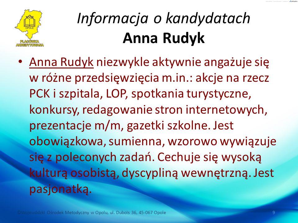 ©Wojewódzki Ośrodek Metodyczny w Opolu, ul. Dubois 36, 45-067 Opole 9 Informacja o kandydatach Anna Rudyk Anna Rudyk niezwykle aktywnie angażuje się w