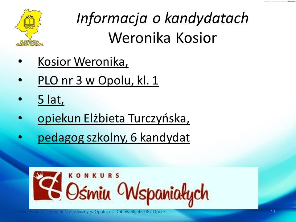 ©Wojewódzki Ośrodek Metodyczny w Opolu, ul. Dubois 36, 45-067 Opole 11 Informacja o kandydatach Weronika Kosior Kosior Weronika, PLO nr 3 w Opolu, kl.