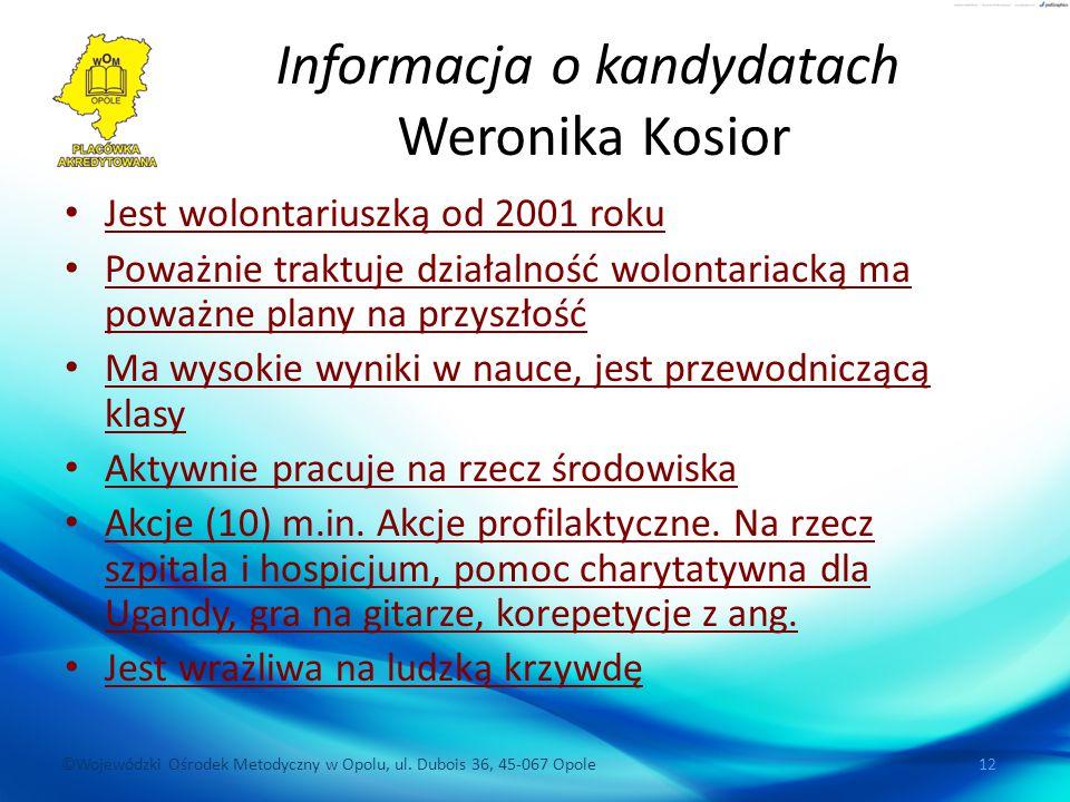 ©Wojewódzki Ośrodek Metodyczny w Opolu, ul. Dubois 36, 45-067 Opole 12 Informacja o kandydatach Weronika Kosior Jest wolontariuszką od 2001 roku Poważ