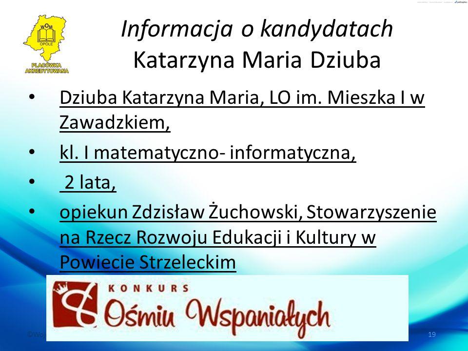 ©Wojewódzki Ośrodek Metodyczny w Opolu, ul. Dubois 36, 45-067 Opole 19 Informacja o kandydatach Katarzyna Maria Dziuba Dziuba Katarzyna Maria, LO im.