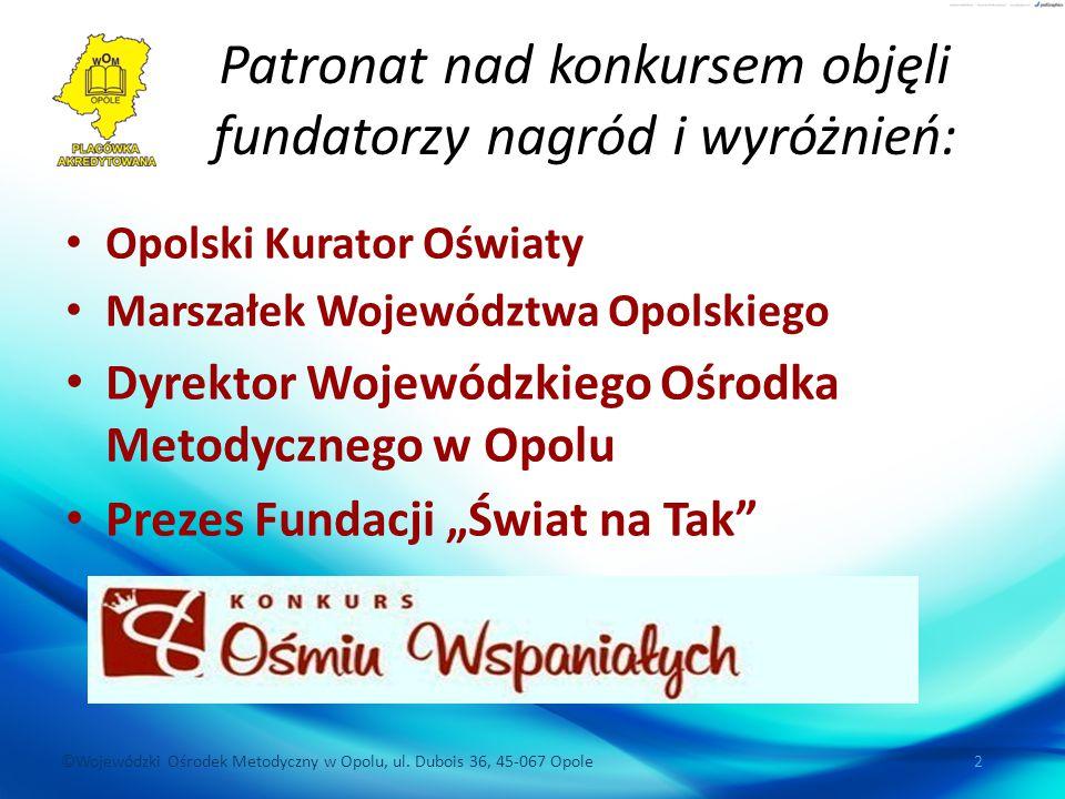 ©Wojewódzki Ośrodek Metodyczny w Opolu, ul. Dubois 36, 45-067 Opole 2 Patronat nad konkursem objęli fundatorzy nagród i wyróżnień: Opolski Kurator Ośw