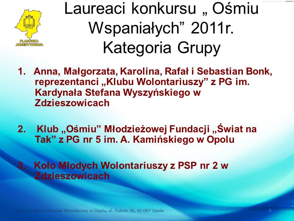 """©Wojewódzki Ośrodek Metodyczny w Opolu, ul. Dubois 36, 45-067 Opole 5 Laureaci konkursu """" Ośmiu Wspaniałych"""" 2011r. Kategoria Grupy 1. Anna, Małgorzat"""