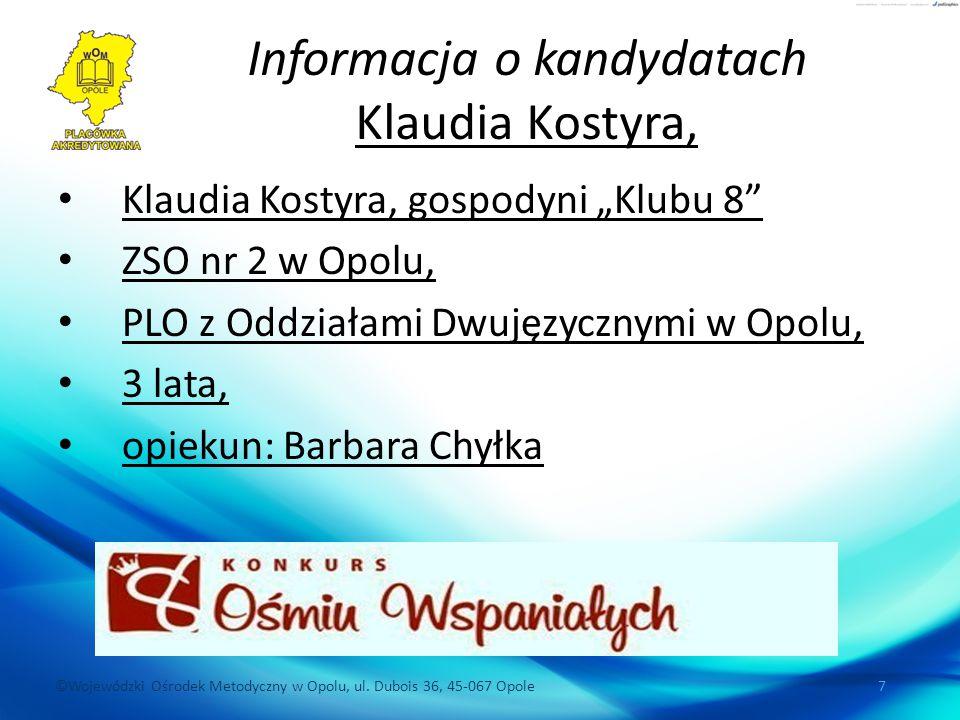 """©Wojewódzki Ośrodek Metodyczny w Opolu, ul. Dubois 36, 45-067 Opole 7 Informacja o kandydatach Klaudia Kostyra, Klaudia Kostyra, gospodyni """"Klubu 8"""" Z"""