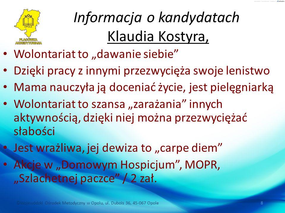 """©Wojewódzki Ośrodek Metodyczny w Opolu, ul. Dubois 36, 45-067 Opole 8 Informacja o kandydatach Klaudia Kostyra, Wolontariat to """"dawanie siebie"""" Dzięki"""