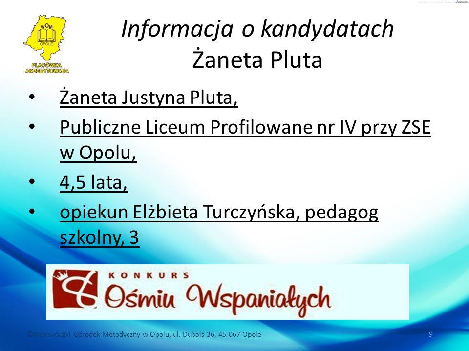 ©Wojewódzki Ośrodek Metodyczny w Opolu, ul. Dubois 36, 45-067 Opole 9 Informacja o kandydatach Żaneta Pluta Żaneta Justyna Pluta, Publiczne Liceum Pro