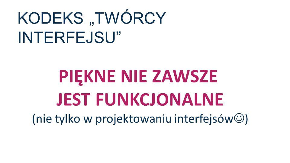 """KODEKS """"TWÓRCY INTERFEJSU"""" PIĘKNE NIE ZAWSZE JEST FUNKCJONALNE (nie tylko w projektowaniu interfejsów )"""