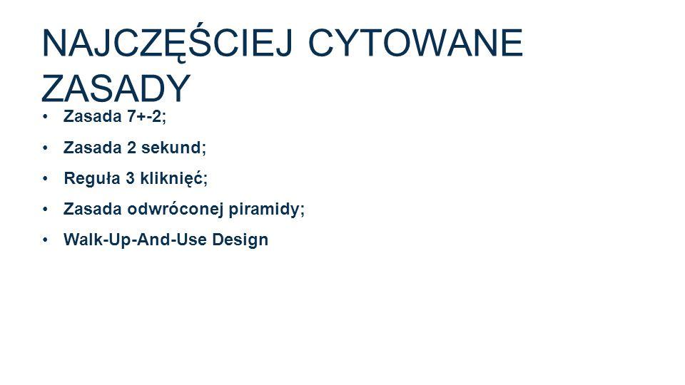 NAJCZĘŚCIEJ CYTOWANE ZASADY Zasada 7+-2; Zasada 2 sekund; Reguła 3 kliknięć; Zasada odwróconej piramidy; Walk-Up-And-Use Design