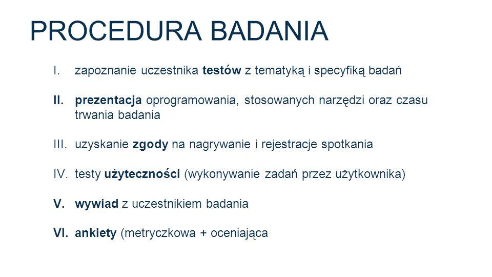 PROCEDURA BADANIA I.zapoznanie uczestnika testów z tematyką i specyfiką badań II.prezentacja oprogramowania, stosowanych narzędzi oraz czasu trwania b
