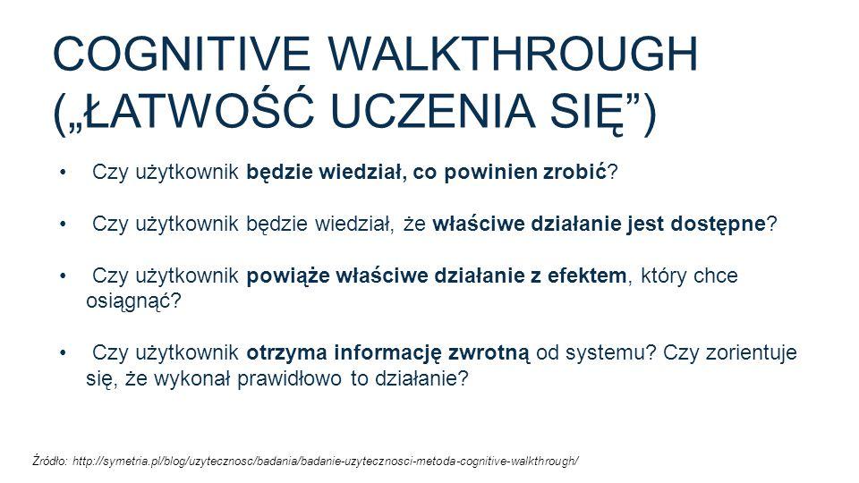 """COGNITIVE WALKTHROUGH (""""ŁATWOŚĆ UCZENIA SIĘ"""") Czy użytkownik będzie wiedział, co powinien zrobić? Czy użytkownik będzie wiedział, że właściwe działani"""