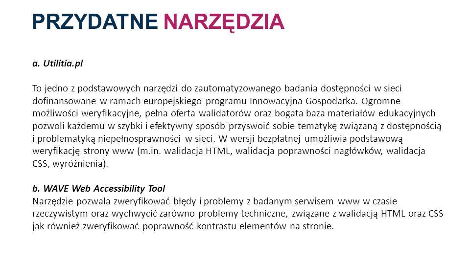 PRZYDATNE NARZĘDZIA a. Utilitia.pl To jedno z podstawowych narzędzi do zautomatyzowanego badania dostępności w sieci dofinansowane w ramach europejski