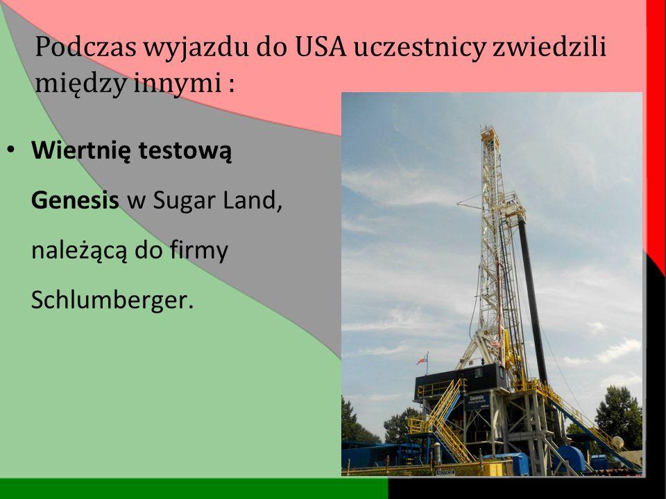 Wiertnię testową Genesis w Sugar Land, należącą do firmy Schlumberger. Podczas wyjazdu do USA uczestnicy zwiedzili między innymi :