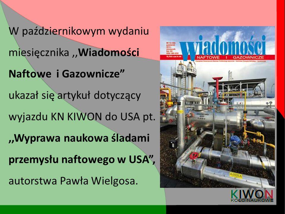 """W październikowym wydaniu miesięcznika,,Wiadomości Naftowe i Gazownicze"""" ukazał się artykuł dotyczący wyjazdu KN KIWON do USA pt.,,Wyprawa naukowa śla"""