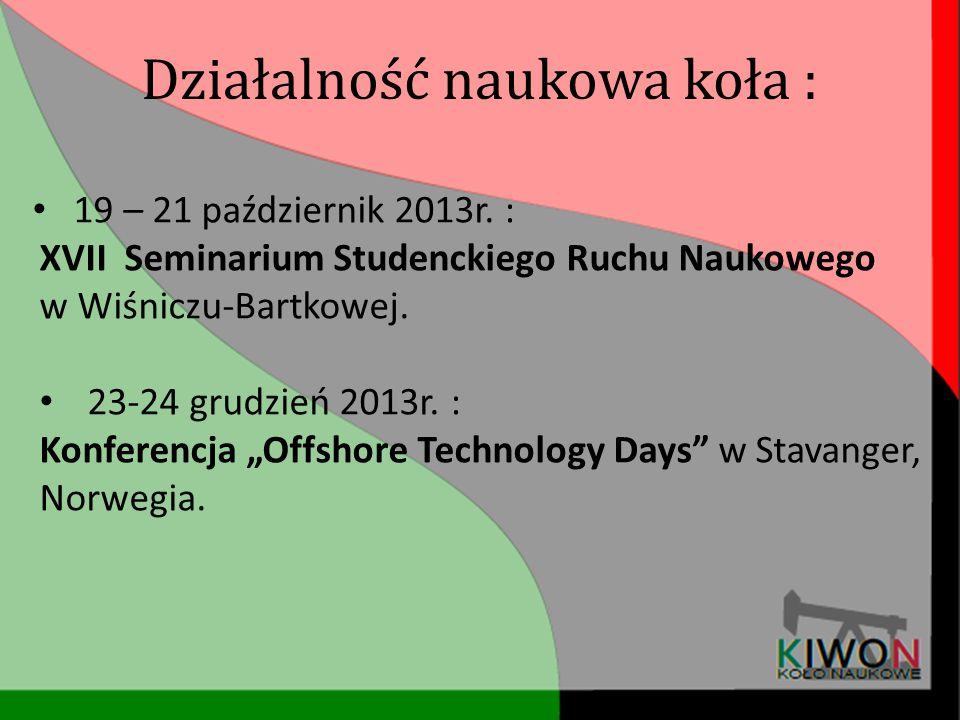 """19 – 21 październik 2013r. : XVII Seminarium Studenckiego Ruchu Naukowego w Wiśniczu-Bartkowej. 23-24 grudzień 2013r. : Konferencja """"Offshore Technolo"""
