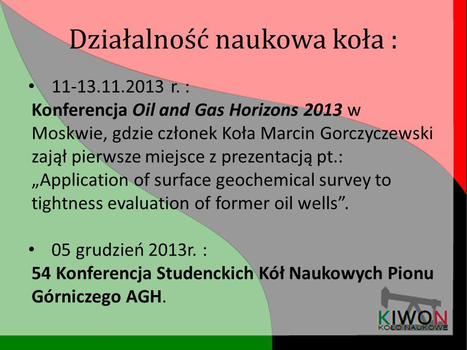 11-13.11.2013 r. : Konferencja Oil and Gas Horizons 2013 w Moskwie, gdzie członek Koła Marcin Gorczyczewski zajął pierwsze miejsce z prezentacją pt.: