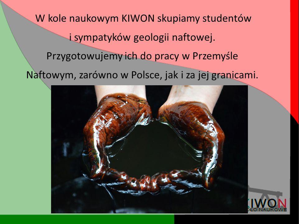 W kole naukowym KIWON skupiamy studentów i sympatyków geologii naftowej. Przygotowujemy ich do pracy w Przemyśle Naftowym, zarówno w Polsce, jak i za